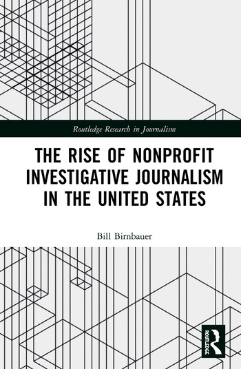 The Rise of NonProfit Investigative Journalism in the United States book cover