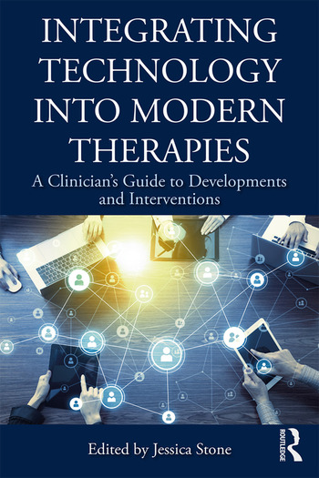 Integrating Technology into Modern Therapies A Clinician's Guide to Developments and Interventions book cover