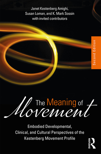 The Meaning of Movement Embodied Developmental, Clinical, and Cultural Perspectives of the Kestenberg Movement Profile book cover