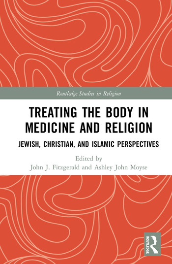 Treating the Body in Medicine and Religion Jewish, Christian, and Islamic Perspectives book cover