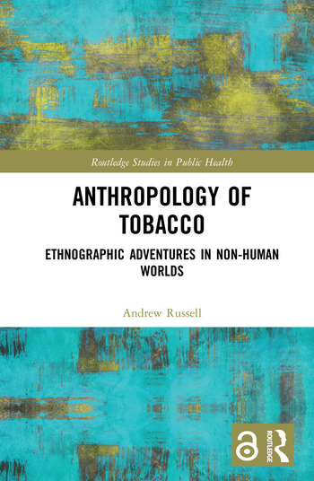 The Anthropology of Tobacco [Open Access] Ethnographic Adventures in Non-Human Worlds book cover