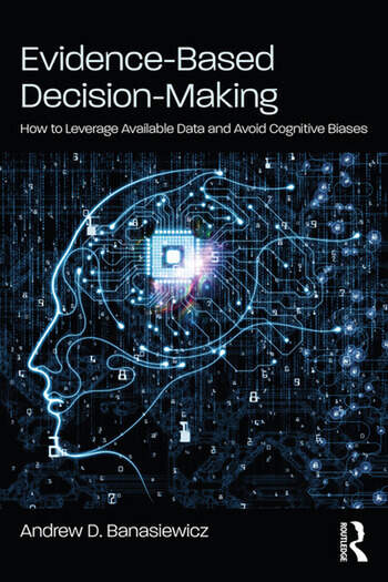 Evidence-Based Decision-Making How to Leverage Available Data & Avoid Cognitive Biases book cover