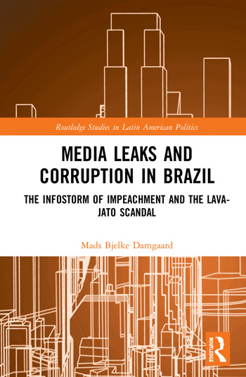 Media Leaks and Corruption in Brazil The Infostorm of Impeachment and the Lava-Jato Scandal book cover