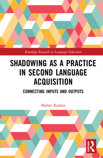 Shadowing as a Practice in Second Language Acquisition Connecting Inputs and Outputs book cover