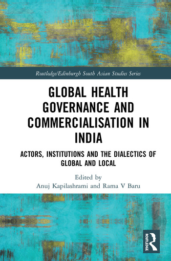 Global Health Governance and Commercialisation of Public Health in India Actors, Institutions and the Dialectics of Global and Local book cover