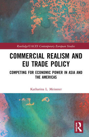 Commercial Realism and EU Trade Policy Competing for Economic Power in Asia and the Americas book cover