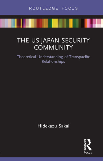 The US-Japan Security Community Theoretical Understanding of Transpacific Relationships book cover