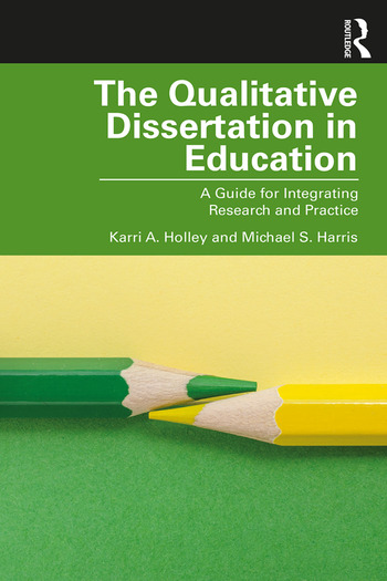 The Qualitative Dissertation in Education A Guide for Integrating Research and Practice book cover