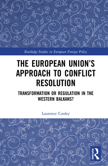 The European Union's Approach to Conflict Resolution Transformation or Regulation in the Western Balkans? book cover