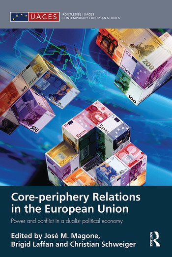 Core-periphery Relations in the European Union Power and Conflict in a Dualist Political Economy book cover