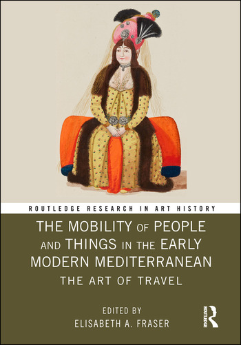 The Mobility of People and Things in the Early Modern Mediterranean The Art of Travel book cover