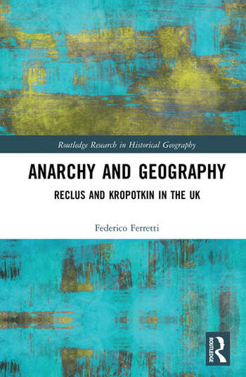 Anarchy and Geography Reclus and Kropotkin in the UK book cover