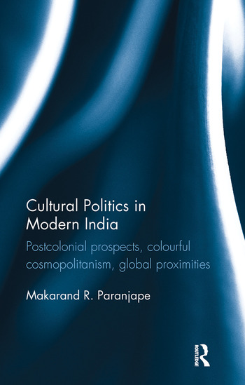 Cultural Politics in Modern India Postcolonial prospects, colourful cosmopolitanism, global proximities book cover