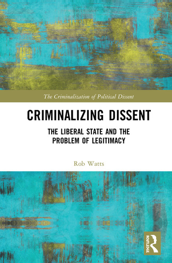 Criminalizing Dissent The Liberal State and the Problem of Legitimacy book cover