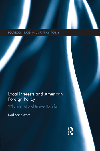 Local Interests and American Foreign Policy Why International Interventions Fail book cover