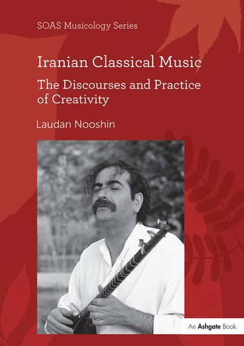 Iranian Classical Music The Discourses and Practice of Creativity book cover