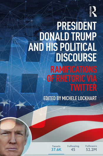 President Donald Trump and His Political Discourse Ramifications of Rhetoric via Twitter book cover