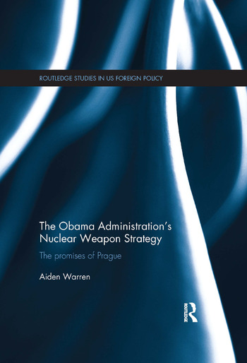 The Obama Administration's Nuclear Weapon Strategy The Promises of Prague book cover