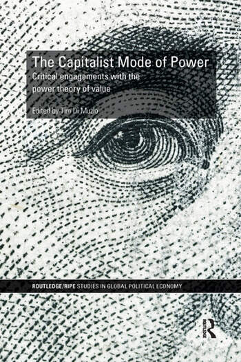 The Capitalist Mode of Power Critical Engagements with the Power Theory of Value book cover