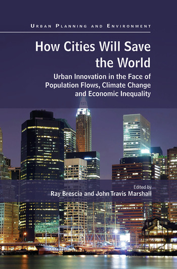 How Cities Will Save the World Urban Innovation in the Face of Population Flows, Climate Change and Economic Inequality book cover