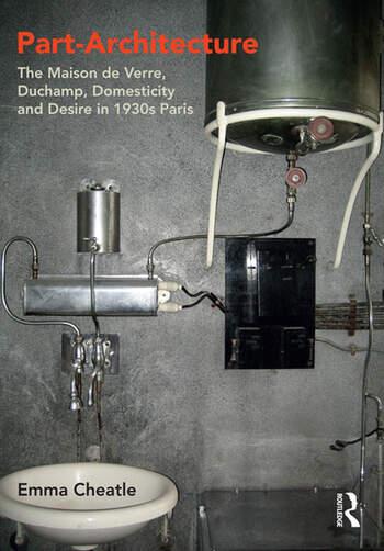 Part-Architecture The Maison de Verre, Duchamp, Domesticity and Desire in 1930s Paris book cover