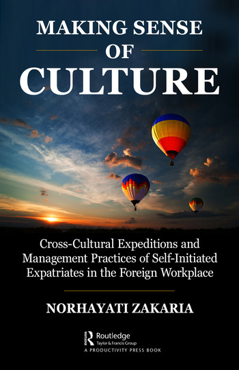 Making Sense of Culture Cross-Cultural Expeditions and Management Practices of Self-Initiated Expatriates in the Foreign Workplace book cover