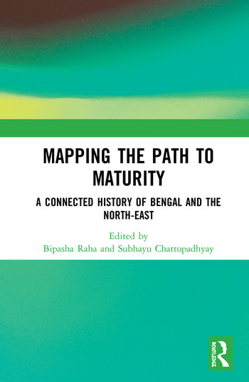 Mapping the Path to Maturity A Connected History of Bengal and the North-East book cover
