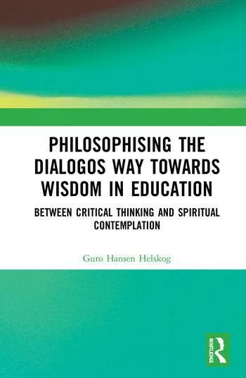 Philosophising the Dialogos Way towards Wisdom in Education Between Critical Thinking and Spiritual Contemplation book cover