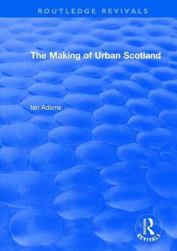 Routledge Revivals: The Making of Urban Scotland (1978) book cover