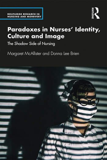 Paradoxes in Nurses' Identity, Culture and Image The Shadow Side of Nursing book cover