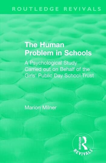 The Human Problem in Schools (1938) A Psychological Study Carried out on Behalf of the Girls' Public Day School Trust book cover