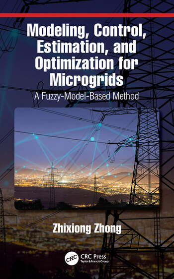 Modeling, Control, Estimation, and Optimization for Microgrids A Fuzzy-Model-Based Method book cover