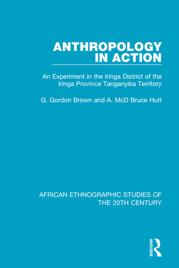 Anthropology in Action An Experiment in the Iringa District of the Iringa Province Tanganyika Terrirtory book cover