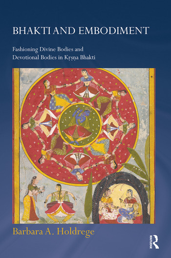 Bhakti and Embodiment Fashioning Divine Bodies and Devotional Bodies in Krsna Bhakti book cover