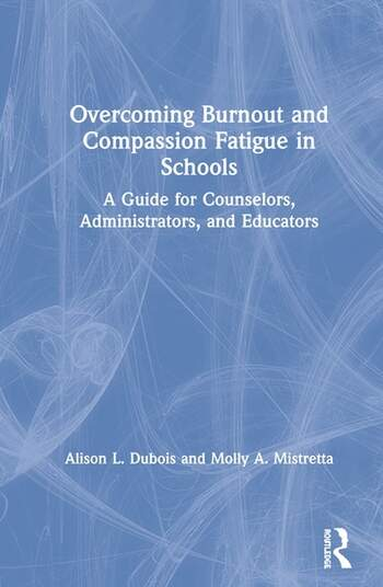 Overcoming Burnout and Compassion Fatigue in Schools A Guide for Counselors, Administrators, and Educators book cover