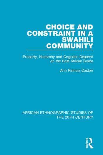 Choice and Constraint in a Swahili Community Property, Hierarchy and Cognatic Descent on the East African Coast book cover