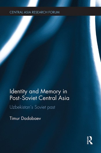 Identity and Memory in Post-Soviet Central Asia Uzbekistan's Soviet Past book cover