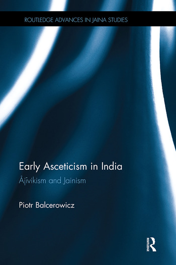 Early Asceticism in India Ājīvikism and Jainism book cover