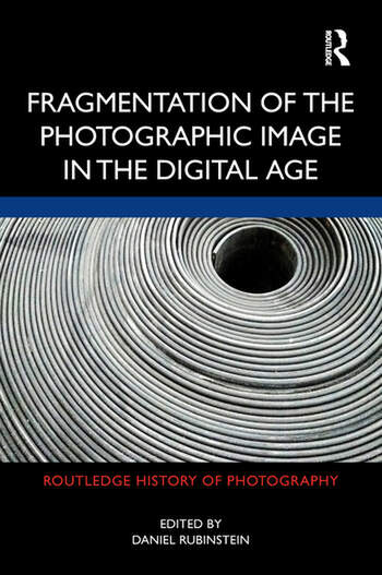 Fragmentation of the Photographic Image in the Digital Age book cover