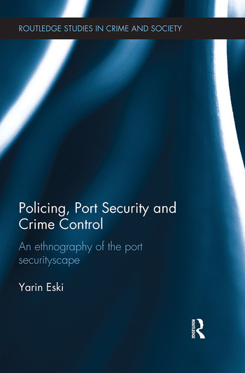 Policing, Port Security and Crime Control An Ethnography of the Port Securityscape book cover