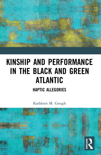 Kinship and Performance in the Black and Green Atlantic Haptic Allegories book cover