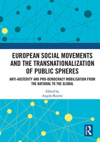 European Social Movements and the Transnationalization of Public Spheres Anti-austerity and pro-democracy mobilisation from the national to the global book cover