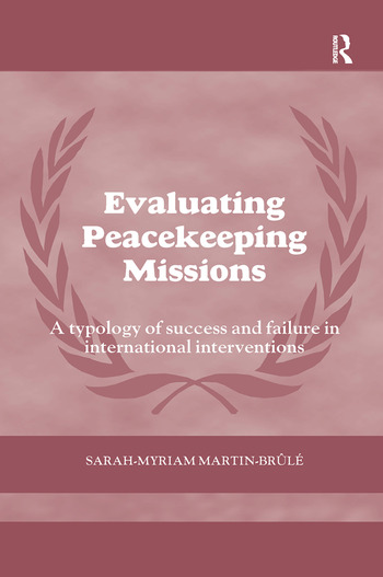 Evaluating Peacekeeping Missions A Typology of Success and Failure in International Interventions book cover