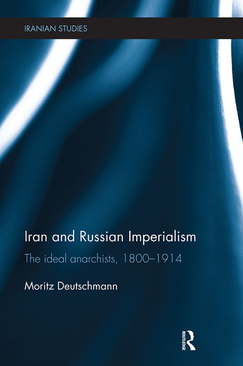 Iran and Russian Imperialism The Ideal Anarchists, 1800-1914 book cover