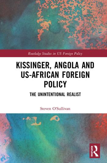 Kissinger, Angola and US-African Foreign Policy The Unintentional Realist book cover