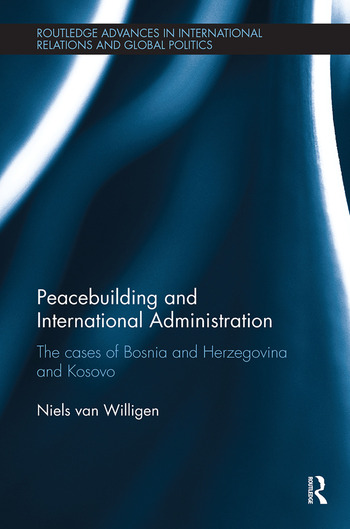 Peacebuilding and International Administration The Cases of Bosnia and Herzegovina and Kosovo book cover