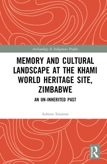 Memory and Cultural Landscape at the Khami World Heritage Site, Zimbabwe An Un-inherited Past book cover