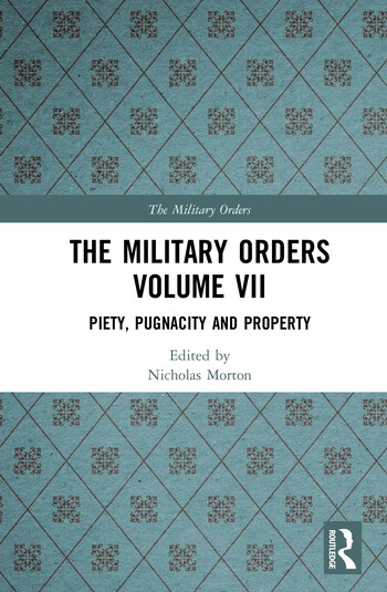 The Military Orders Volume VII Piety, Pugnacity and Property book cover