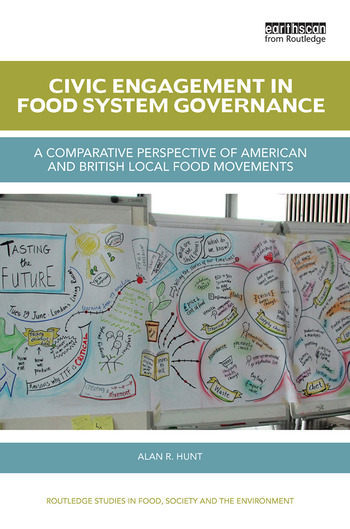 Civic Engagement in Food System Governance A comparative perspective of American and British local food movements book cover