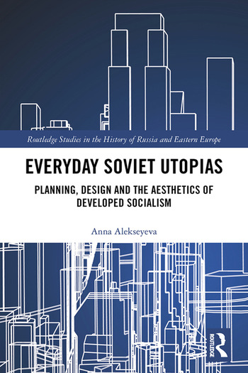 Everyday Soviet Utopias Planning, Design and the Aesthetics of Developed Socialism book cover